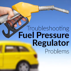 Fuel Pressure Regulator Problems - Troubleshooting