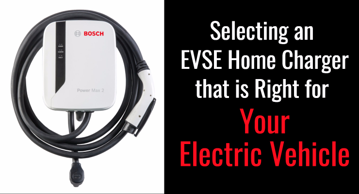 Selecting an EVSE Home Charger that is Right for Your Electric Vehicle